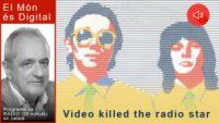 Ràdio #600 Radio comes back again - video did not kill the radio star and will never kill him