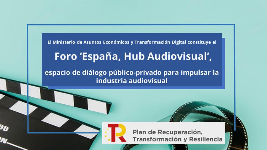El Ministerio de Asuntos Económicos y Transformación Digital constituye el Foro 'España, Hub Audiovisual', espacio de diálogo público-privado para impulsar la industria audiovisual