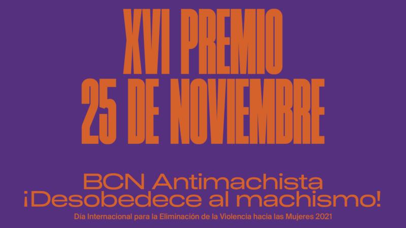 Abierta la convocatoria del XVI Premio 25 de Noviembre: BCN Antimachista; ¡desobedece al machismo!